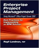 Hagit Landman: Enterprise Project Management: Using Microsoft Project Server 2007: Best Practices for Implementing an EPM Solution