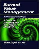 Sham Dayal: Earned Value Management Using Microsoft Office Project: A Guide for Managing Any Size Project Effectively [With CDROM]