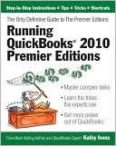 Kathy Ivens: Running QuickBooks 2010 Premier Editions: The Only Definitive Guide to the Premier Editions