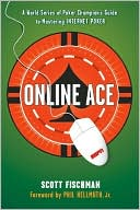Scott Fischman: Online Ace: A World Series Poker Champion's Guide to Mastering Internet Poker