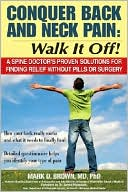 Mark D. Brown: Conquer Back and Neck Pain: Walk It Off! A Spine Doctor's Proven Solutions for Finding Relief Without Pills or Surgery
