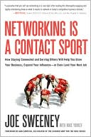 Joe Sweeney: Networking Is a Contact Sport: How Staying Connected and Serving Others Will Help You Grow Your Business, Expand Your Influence -- or Even Land Your Next Job