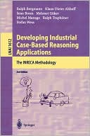 Ralph Bergmann: Developing Industrial Case-Based Reasoning Applications