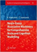 Vladimir G. Ivancevic: Neuro-Fuzzy Associative Machinery for Comprehensive Brain and Cognition Modelling