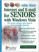 Addo Stuur: Internet and E-mail for Seniors with Windows Vista: For Senior Citizens Who Want to Start Using the Internet