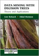 Lior Rokach: Data Mining with Decision Trees: Theory and Applications